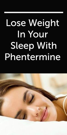 http://DietarySupplementPills.blogspot.com/ Lose Weight In Your Sleep With Phentermine
