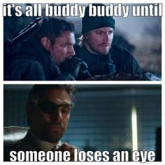 Arrow - It's all buddy buddy until someone loses an eye. - Oliver and Slade