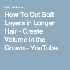 How To Cut Soft Layers in Longer Hair - Create Volume in the Crown - YouTube