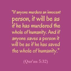 Islam is PEACE.The Quran turns our attention to the high value of human life, whether it is Muslim or Non-Muslim and makes it absolutely forbidden to take an innocent life unjustly.  The gravity of such a crime is equated, in the Quran, with the killing of all humanity.