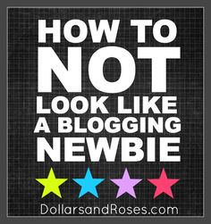 blogging newbie-- how NOT to look like a blogging newbie, from dollars & roses