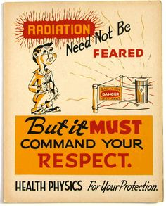 """""""Radiation Need Not Be Feared...But It Must Command Your Respect"""" ~ 1947 poster"""