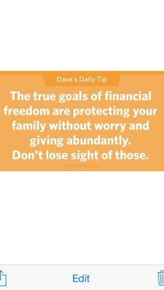 The true goals of financial freedom are protecting your family without worry and giving abundantly. Don't loe sight of those ~ Dave Ramsey