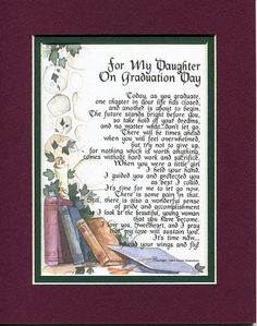 For My Daughter on Graduation Day, Touching Poem, Double-matted in Burgundy Over Green and Enhanced with Watercolor Graphics. A Graduation Gift. Graduation Poems, Graduation Gifts For Daughter, High School Graduation Gifts, Graduation Celebration, Grad Gifts, Graduate School, Graduation Message, Senior Gifts, Graduation Parties