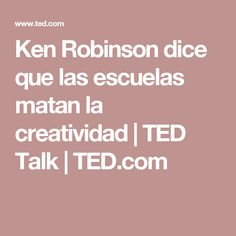 Ken Robinson dice que las escuelas matan la creatividad | TED Talk | TED.com