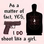 As a matter of fact, YES, I DO shoot like a girl.