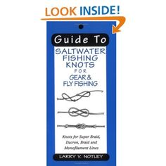 Guide to Saltwater Fishing Knots for Gear & Fly Fishing: Knots for Super Braid, Dacron, Braid and Monofilament Lines Saltwater Flies, Saltwater Fishing, Fly Fishing Knots, Hernando County, Sarasota Bay, Fishing Books, World Records, Larry, Braid