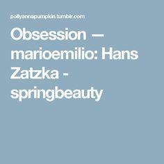 Obsession — marioemilio:   Hans Zatzka - springbeauty