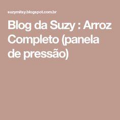 Blog da Suzy  : Arroz Completo (panela de pressão) Crepes, Suzy, Nutella, Food And Drink, Blog, Dinner, Cooking, Painting, Furniture