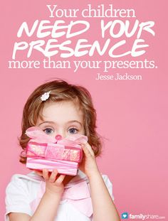 Why children need your presence more than your presents