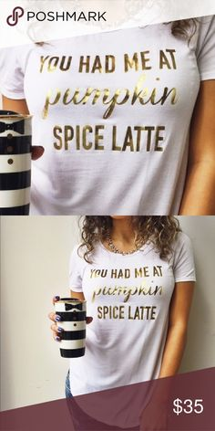 SALE!!!!   You had me at pumpkin spice latte!! ♡♡♡♡♡♡♡♡♡♡♡♡♡♡ ON SALE. NOW!! PRICE firm I have already  Dropped it down from 35$ ♡♡♡♡♡♡♡♡♡♡♡♡♡♡    Fall fashion must have!   YOU HAD ME AT PUMPKIN SPICE LATTE   white T-shirt with gold font   SIZE :SMALL   It's a relaxed fit so would also fit a medium T&J Designs Tops Tees - Short Sleeve