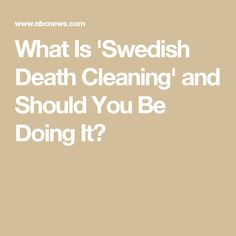 What Is 'Swedish Death Cleaning' and Should You Be Doing It?