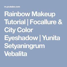 Rainbow Makeup Tutorial | Focallure & City Color Eyeshadow | Yunita Setyaningrum Vebalita