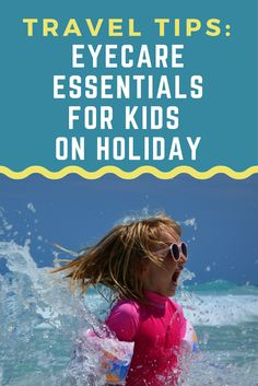Travel Tips: Eye Care Essentials For Children On Holiday