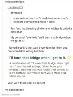 "i did that! but mine was ""we'll cross that bridge when we burn it"" which tbh makes a lot less sense"