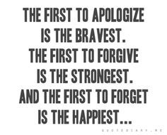 Apologize, Forgive, Forget. Sounds easy enough. :)