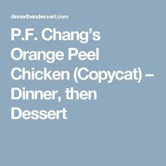 P.F. Chang's Orange Peel Chicken (Copycat) – Dinner, then Dessert