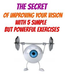 Discover The Secret of Improving Your Vision With 5 Simple But Powerful Exercises