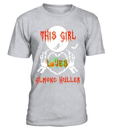 Halloween T shirt 2017-This Girl Loves almond huller  #birthday #october #shirt #gift #ideas #photo #image #gift #costume #crazy #halloween