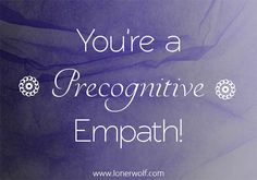 You're a Precognitive Empath! You feel an event before it happens, by physical/ emotions or in dreams.