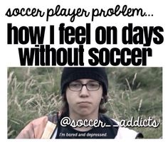 ...days without soccer.