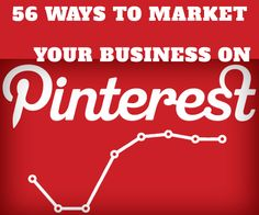 56 Ways to Market Your Business on Pinterest.
