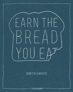 earn the bread you eat ...