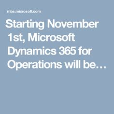 ​​​Starting November 1st, Microsoft Dynamics 365 for Operations will be…
