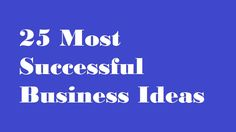 25 Most Successful Business Ideas