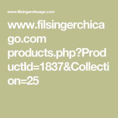 www.filsingerchicago.com products.php?ProductId=1837&Collection=25