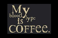 My blood type is coffee quote coffee life morning energy tired caffeine wake