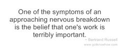 bertrand-russell-one-of-the-symptoms-of-an-approaching-nervous-breakdown-is