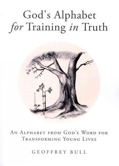 God's Alphabet for Training in Truth: An Alphabet from God's Word for Transforming Young Lives