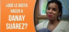 ¿A Danay Suárez qué le gusta hacer?