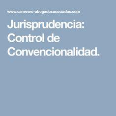 Jurisprudencia: Control de Convencionalidad.