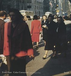 color correction: 1952-1986 • photographs by ernst haas,  edited by william a. ewing w/ essay by phillip prodger