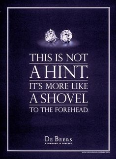 SHOVEL TO THE FOREHEAD, Diamonds, J Walter Thompson, De Beers, Print, Outdoor, Ads