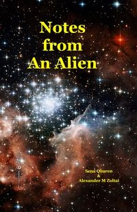 'Notes from An Alien'- Alexander M Zoltai---  >>> Epub Edition > Discover the challenges and failures of unifying three very different Worlds...this story could help Earth *$0.99* #rekiosk #ebooks #scifi