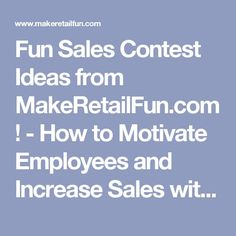 Fun Sales Contest Ideas from MakeRetailFun.com! - How to Motivate Employees and Increase Sales with Sales Contest Ideas
