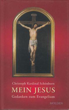 Mein Jesus - Gedanken zum Evangelium von Christoph Schönborn