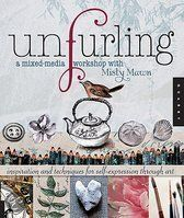 Unfurling (creative exercises and ideas for blossoming as an artist by Misty Mawn