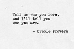 Tell me who you love and I'll tell you who you are..