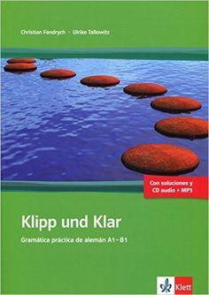 Klipp und Klar : gramática práctica de alemán A1-B1/ Christian Fandrych, Ulrike Tallowitz. Ernst Klett Sprachen, cop. 2015