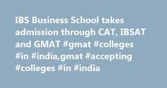 IBS Business School takes admission through CAT, IBSAT and GMAT #gmat #colleges #in #india,gmat #accepting #colleges #in #india http://columbus.remmont.com/ibs-business-school-takes-admission-through-cat-ibsat-and-gmat-gmat-colleges-in-indiagmat-accepting-colleges-in-india/  # How to Apply for IBSAT 2017? The application form is common for admission to MBA/PGPM program at IBS Ahmedabad, IBS Bengaluru, IBS Gurgaon, IBS Hyderabad, IBS Dehradun, IBS Jaipur, IBS Kolkata, IBS Mumbai and IBS Pune…