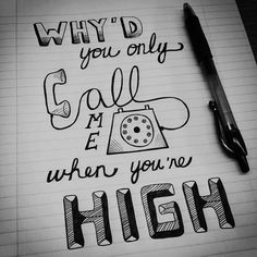 whyd you only call me when you're high