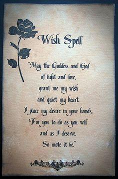 Que a Deusa eo Deus de luz e amor dai-me o meu desejo e acalmar meu coração Eu coloco o meu desejo em suas mãos, para que você faça como quiser e como eu mereço. Assim seja