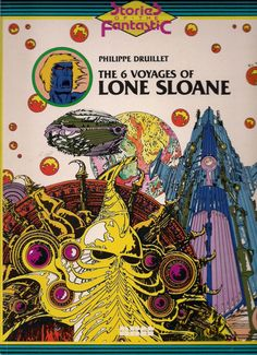 Philippe DRUILLET The 6 Voyages of LONE SLOANE Stories of the Fantastic Science Fiction Fantasy Illustrated Graphic Novel Art Heavy Metal