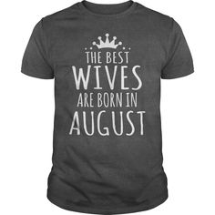WIFE HUSBAND LOVE THE BEST WIVES ARE BORN IN AUGUST