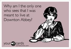 Downton Abbey!