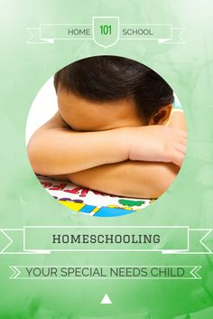 Homeschooling 101: Homeschooling Your Special Needs Child